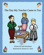 The Day My Teacher Came to Tea