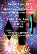 Multi-Stage Space Guns, Micro-Pulse Nuclear Rockets, and Faster-Than-Light Quark-Gluon Ion Drive Starships