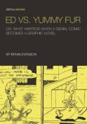 Ed vs. Yummy Fur