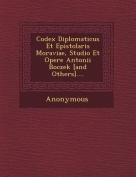 Codex Diplomaticus Et Epistolaris Moraviae, Studio Et Opere Antonii Boczek [And Others]....