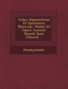 Codex Diplomaticus Et Epistolaris Moraviae, Studio Et Opere Antonii Boczek [And Others]....