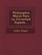 Philosophia Moral Para La Juventud Espa Ola... [Spanish]