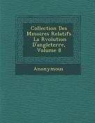 Collection Des M Moires Relatifs La R Volution D'Angleterre, Volume 8 [FRE]