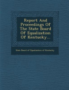 Report and Proceedings of the State Board of Equalization of Kentucky...