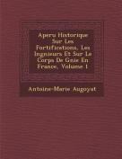 Aper U Historique Sur Les Fortifications, Les Ing Nieurs Et Sur Le Corps de G Nie En France, Volume 1