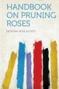 Handbook on Pruning Roses