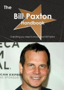 The Bill Paxton Handbook - Everything You Need to Know about Bill Paxton