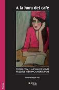A La Hora Del Cafe. Poesia Con El Aroma De Veinte Mujeres Hispanoamericanas [Spanish]