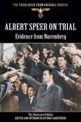 Albert Speer on Trial - Evidence from Nuremberg - The Illustrated Edition