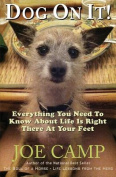Dog on It! - Everything You Need to Know about Life Is Right There at Your Feet
