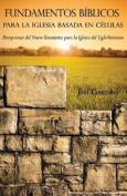 Fundamentos Biblicos Para La Iglesia Basada En Celulas [Spanish]