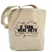 If yarn were meth I wouldn't Funny Tote Bag by CafePress
