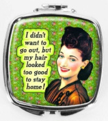 I didn't want to go out, but my hair looked too good to stay home! Compact Mirror