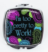 I'm too pretty to Work! Compact Mirror