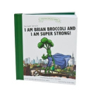 Super Sprowtz I Am Brian Broccoli and I Am Super Strong Board Book