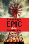 Everything Is Epic: Stories