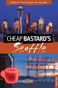 The Cheap Bastard's(r) Guide to Seattle, 2nd