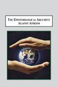 The Epistemological Argument Against Atheism