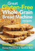 Great Gluten-Free Whole-Grain Bread Machine Recipes