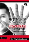 50 Proyectos de Accion Social Para Involucrar a Los Jovenes y Cambiar El Mundo  [Spanish]