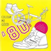 Colour Me Good: 80s