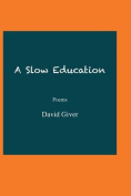 A Slow Education: Poems