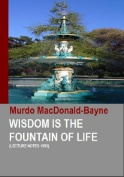 Wisdom is the Fountain of Life