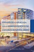 Estadistica Aplicada a La Administracion De Centros Hospitalarios [Spanish]