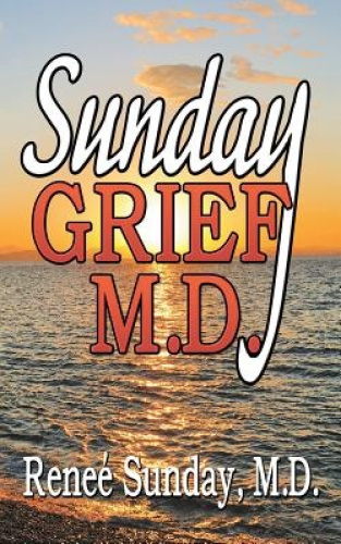Sunday Grief, M.D. by M.D. Renee' Sunday.