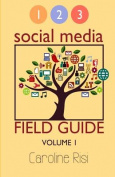 1 2 3 Social Media Field Guide Volume 1