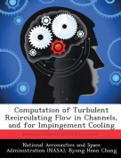 Computation of Turbulent Recirculating Flow in Channels, and for Impingement Cooling