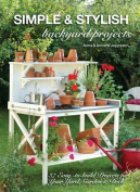 Simple & Stylish Outdoor Projects  : 37 Easy-To-Build Projects for Your Yard, Deck and Garden