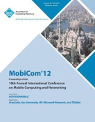 Mobicom'12 Proceedings of the 18th Annual International Conference on Mobile Computing and Networking