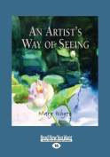 An Artist's Way of Seeing  [Large Print]
