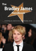 The Bradley James Handbook - Everything You Need to Know about Bradley James