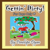 Gettin' Dirty! For Boys Only