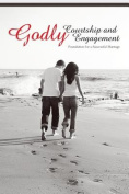 Godly Courtship and Engagement