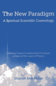 The New Paradigm - A Spiritual Scientific Cosmology