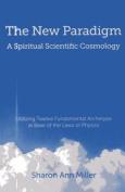 The New Paradigm - A Spiritual Scientific Cosmology