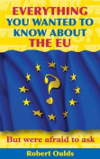 Everything You Wanted to Know About the EU But Were Afraid to Ask