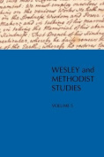 Wesley and Methodist Studies, Volume 5