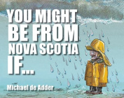 You Might Be from Nova Scotia If . . .