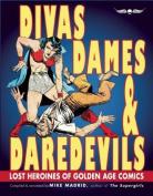 Divas, Dames & Daredevils  : Lost Heroines of Golden Age Comics