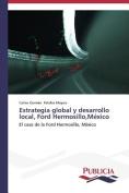 Estrategia Global y Desarrollo Local, Ford Hermosillo, Mexico [Spanish]