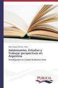 Adolescentes, Estudiar y Trabajar Perspectivas En Argentina [Spanish]