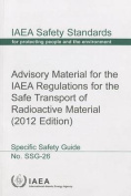 Advisory Material for the IAEA Regulations for the Safe Transport of Radioactive Material
