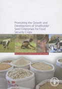 Promoting the Growths and Development of Smallholder Seed Enterprises for Food Security Crops