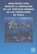 Directrices Para Reducir la Mortalidad de las Tortugas Marinas en las Operaciones de Pesca [Spanish]
