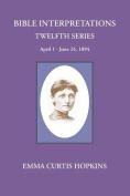 Bible Interpretations Twelfth Series April 1 - June 24, 1894