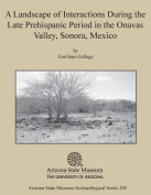 A Landscape of Interactions During the Late Prehispanic Period in the Onavas Valley, Sonora, Mexico